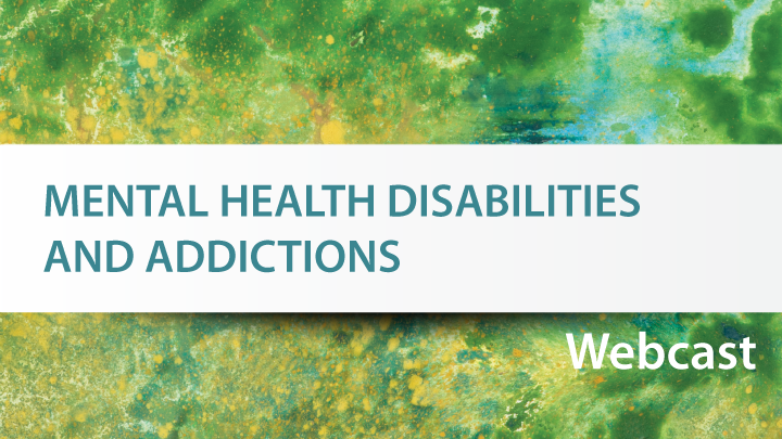 Mental health disabilities and addictions webinar