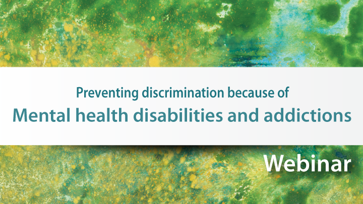 Preventing discrimination because of mental health disabilities and addictions