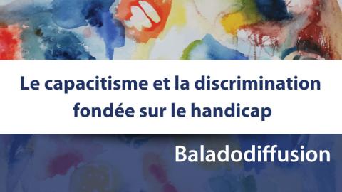 Baladodiffusion de le capacitisme et la discrimination fondée sur le handicap